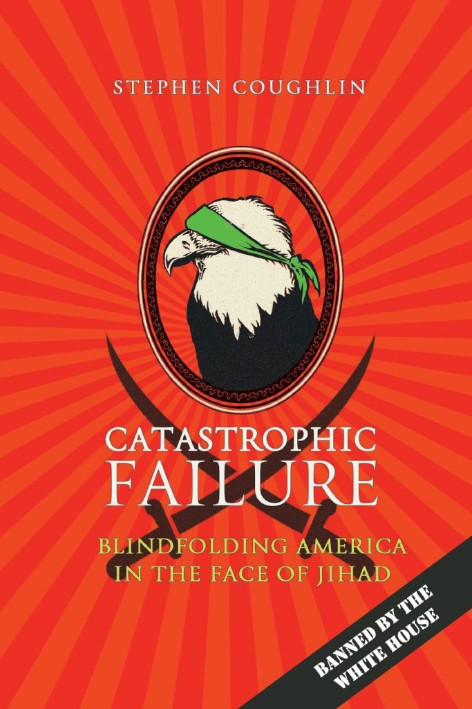 Catastrophic Failure: Blindfolding America in the Face of Jihad by Stephen Coughlin
