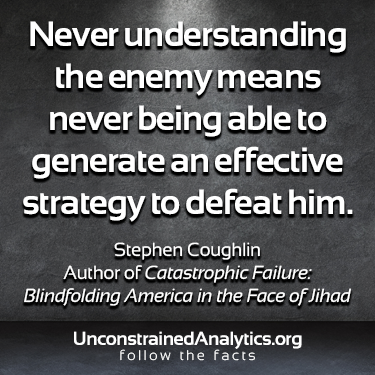Never understanding the enemy means never being able to generate an effective strategy to defeat him. —Stephen Coughlin