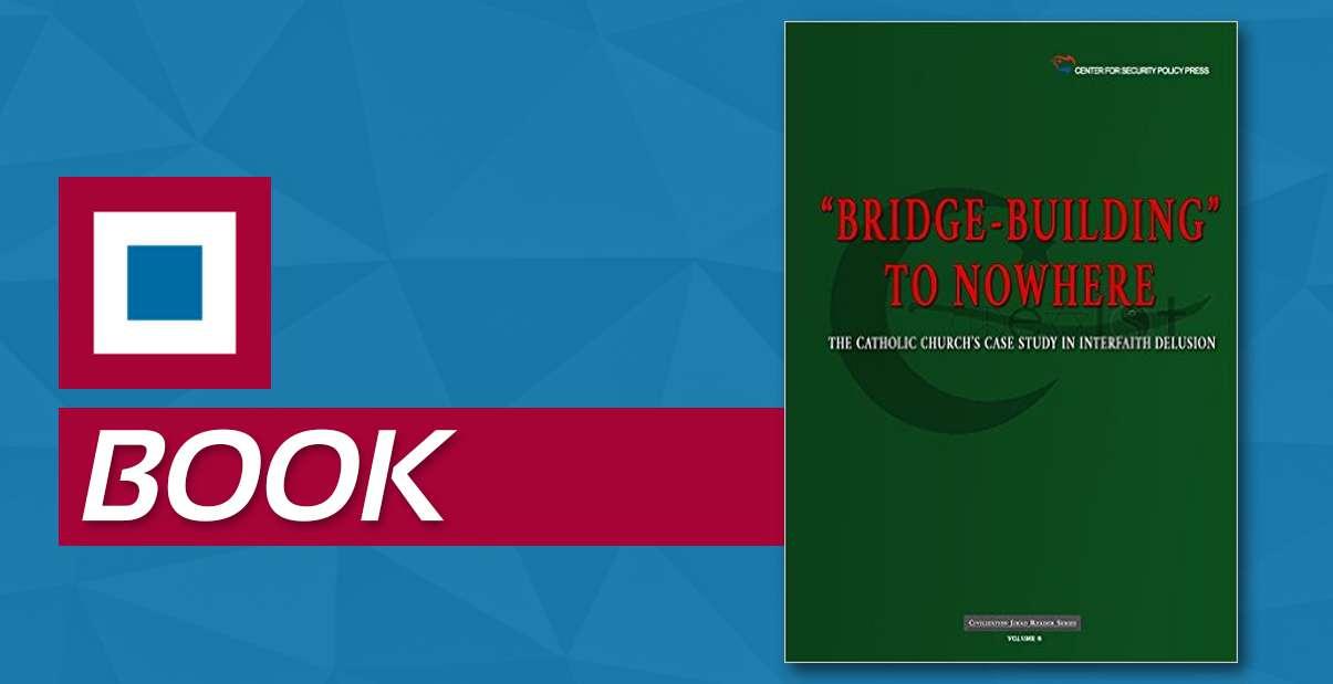 """Bridge-Building"" to Nowhere: The Catholic Church's Case Study in Interfaith Delusion"